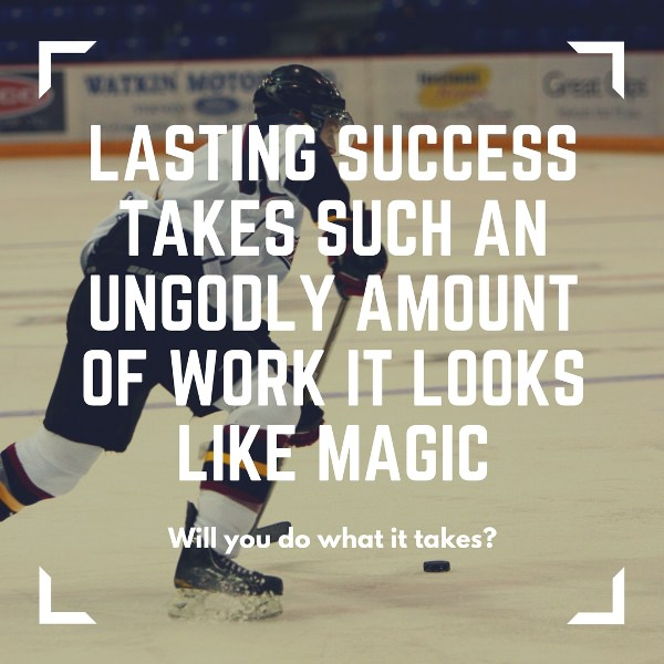 Lasting success takes such an ungodly amount of work it looks like magic. Will you do what it takes?